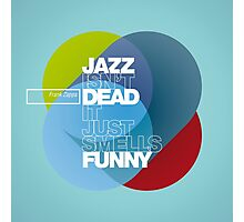 Jazz isn't dead, it just smells funny - Frank Zappa Photographic Print
