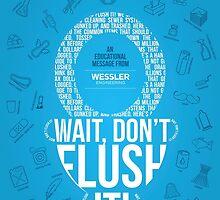 Wait, Don't Flush It! Poster by wessler