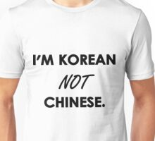 I'm Korean Not Chinese. Unisex T-Shirt