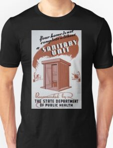 WPA United States Government Work Project Administration Poster 0402 Your House is Not Complete Without a Sanitary Unit State Department of Public Health T-Shirt