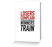 Losers Complain Winners Train Greeting Card