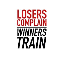 Losers Complain Winners Train Photographic Print