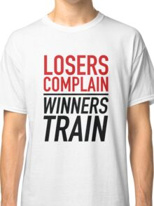 Losers Complain Winners Train Classic T-Shirt