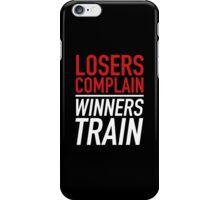 Losers Complain Winners Train iPhone Case/Skin