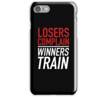 Losers Complain Winners Train iPhone Case/Skin