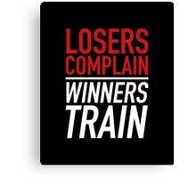 Losers Complain Winners Train Canvas Print