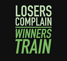 Losers Complain Winners Train Unisex T-Shirt