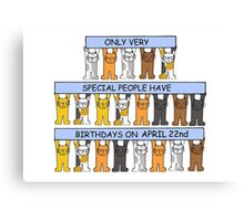Cats celebrating birthdays on April 22nd. Canvas Print