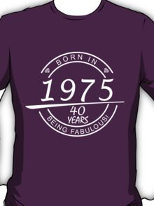 born in 1975 40 years being fabulous T-Shirt