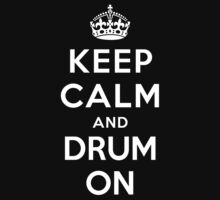 KEEP CALM AND DRUM ON by deepdesigns