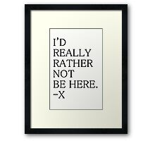 I'd really rather not be here. - x Framed Print