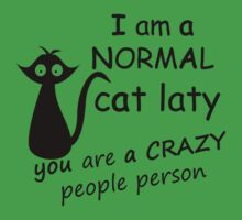 I AM A NORMAL CAT LATY  YOU ARE ACRAZY PEOPLE PERSON by imprasunna
