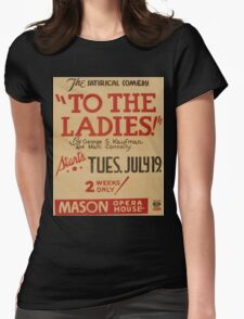 WPA United States Government Work Project Administration Poster 0805 To the Ladies Mason Opera House George Kaufman Marc Connelly Womens Fitted T-Shirt
