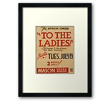 WPA United States Government Work Project Administration Poster 0805 To the Ladies Mason Opera House George Kaufman Marc Connelly Framed Print