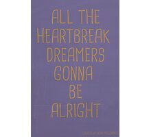 ALL THE HEARTBREAK DREAMERS... Photographic Print
