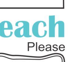 Beach please t shirt  Sticker