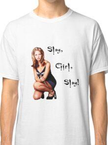 Slay, Girl, Slay! - Buffy Classic T-Shirt
