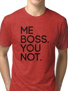 Me Boss. You Not. Tri-blend T-Shirt
