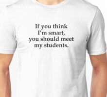 You Should Meet My Students Unisex T-Shirt