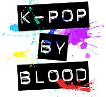kpop by blood by BerryBlossoms