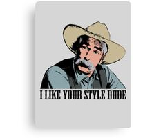 The Big Lebowski I Like Your Style Dude T-Shirt Canvas Print