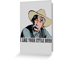 The Big Lebowski I Like Your Style Dude T-Shirt Greeting Card