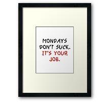 Mondays Don't Suck Framed Print