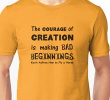 The Courage of Creation is Making Bad Beginnings, Kevin Ashton Quote Unisex T-Shirt