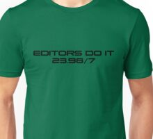 Editors do it 23.98/7 Unisex T-Shirt
