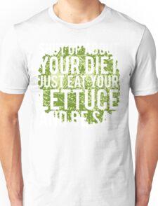 Shut Up About  Diet Just Eat Your Lettuce Be Sad Unisex T-Shirt