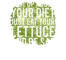 Shut Up About  Diet Just Eat Your Lettuce Be Sad Photographic Print