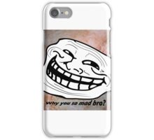 Are you mad? iPhone Case/Skin