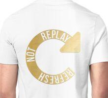 Refresh Not Replay Unisex T-Shirt