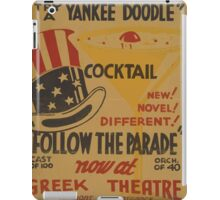WPA United States Government Work Project Administration Poster 0585 Follow The Parade Yankee Doodle Cocktail Greek Theatre iPad Case/Skin