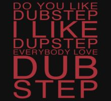 Everybody Loves Dubstep by TigerStriped