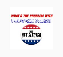 WHAT'S THE PROBLEM WITH POLITICAL JOKES. T-Shirt