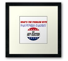 WHAT'S THE PROBLEM WITH POLITICAL JOKES. Framed Print