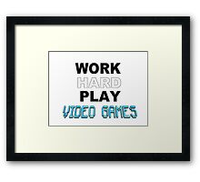 Work Hard Play Video Games Framed Print