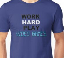 Work Hard Play Video Games Unisex T-Shirt