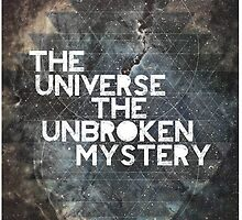 The Universe The Unbroken Mystery by hiltondesigns
