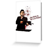"""""""Say Hello To My Little Friend"""" - Scarface Greeting Card"""