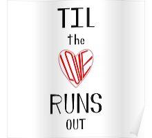 Til the Love Runs Out - Black & Red Poster