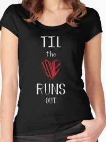 Til the Love Runs Out - White & Red Women's Fitted Scoop T-Shirt