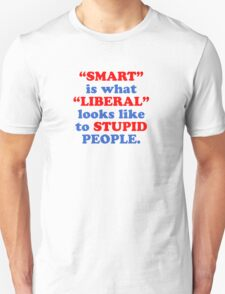 SMART is what LIBERAL looks like to STUPID people. T-Shirt