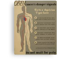 WPA United States Government Work Project Administration Poster 0939 Obey Cancer's Danger Signals Do Not Wait for Pain Canvas Print