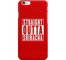STRAIGHT OUTTA SRIRACHA iPhone Case/Skin