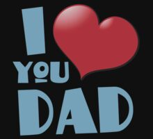 I love you DAD! Kids Tee