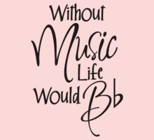 Without Music Life Would Bb Kids Clothes