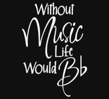 Without Music Life Would Bb Baby Tee