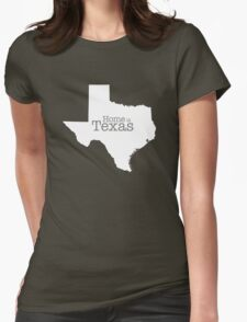 Home is Texas Womens Fitted T-Shirt